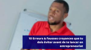 Read more about the article 10 erreurs & fausses croyances que tu dois éviter avant de te lancer en entrepreneuriat